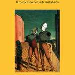 Giorgio de Chirico. Il manichino nell'arte metafisica